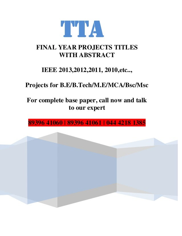 TTA   FINAL YEAR PROJECTS TITLES         WITH ABSTRACT     IEEE 2013,2012,2011, 2010,etc..,Projects for B.E/B.Tech/M.E/MCA...