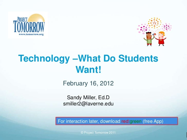 Technology –What Do Students            Want!         February 16, 2012          Sandy Miller, Ed.D         smiller2@laver...