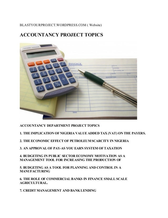 BLASTYOURPROJECT.WORDPRESS.COM ( Website)ACCOUNTANCY PROJECT TOPICSACCOUNTANCY DEPARTMENT PROJECT TOPICS1. THE IMPLICATION...