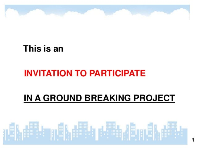 This is an  INVITATION TO PARTICIPATE  IN A GROUND BREAKING PROJECT