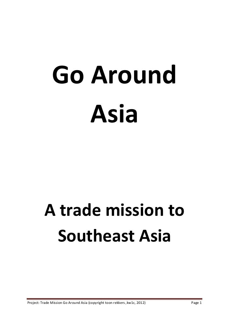 Go Around                  Asia          A trade mission to            Southeast AsiaProject: Trade Mission Go Around Asia...