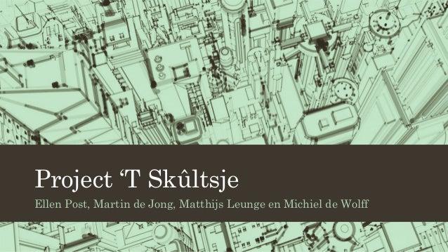 Project 'T Skûltsje Ellen Post, Martin de Jong, Matthijs Leunge en Michiel de Wolff