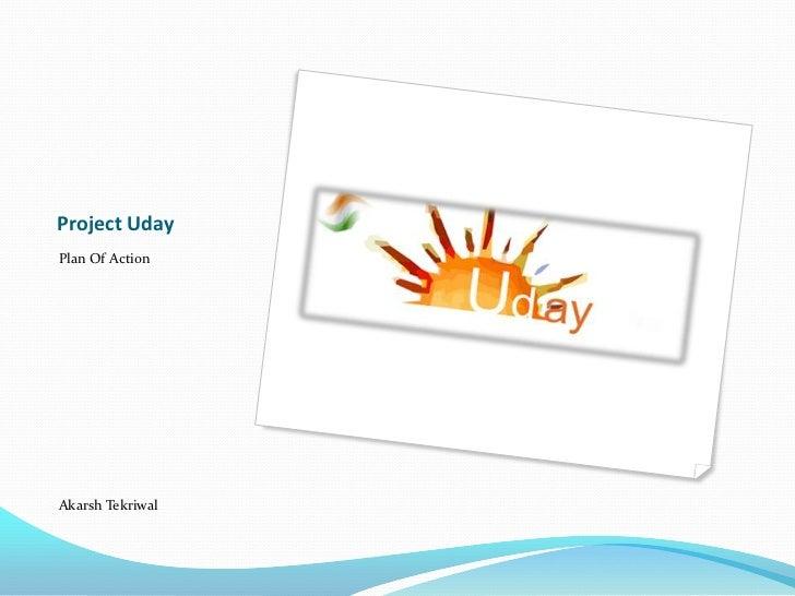 Project UdayPlan Of ActionAkarsh Tekriwal