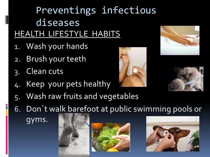Preventings infectious     diseasesHEALTH LIFESTYLE HABITS1. Wash your hands2. Brush your teeth3. Clean cuts4. Keep your p...