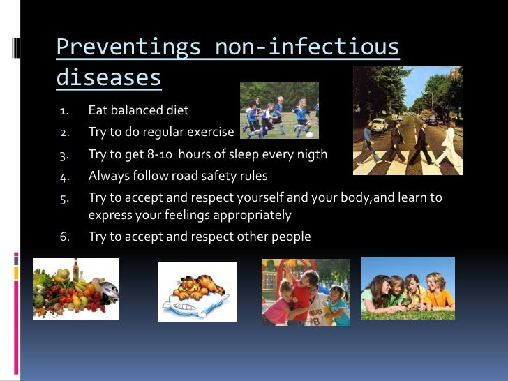 Preventings non-infectiousdiseases1.   Eat balanced diet2.   Try to do regular exercise3.   Try to get 8-10 hours of sleep...