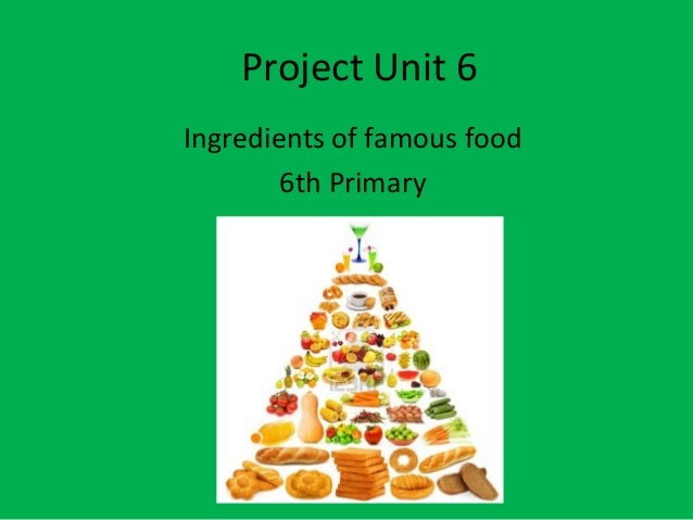 Project Unit 6Ingredients of famous food6th Primary