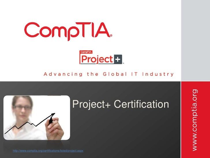 Project+ Certificationhttp://www.comptia.org/certifications/listed/project.aspx
