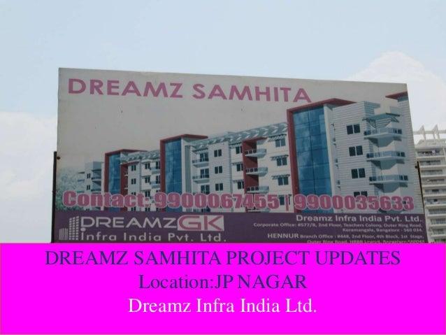 DREAMZ SAMHITA PROJECT UPDATES Location:JP NAGAR Dreamz Infra India Ltd.