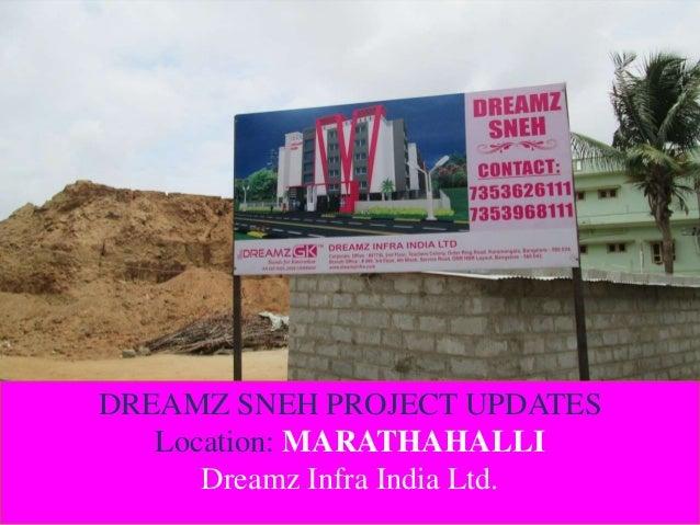 DREAMZ SNEH PROJECT UPDATES Location: MARATHAHALLI Dreamz Infra India Ltd.
