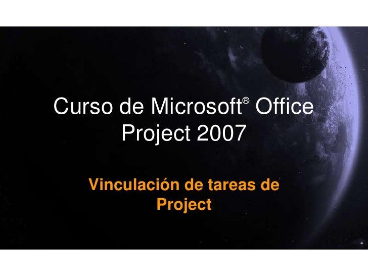 Curso de Microsoft®Office Project 2007<br />Vinculación de tareas de Project<br />