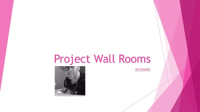 Project Wall Rooms @vfowler
