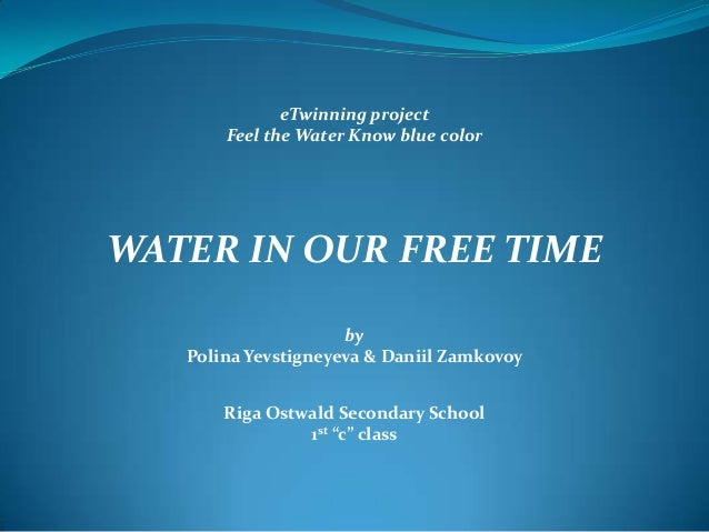 eTwinning project Feel the Water Know blue color  WATER IN OUR FREE TIME by Polina Yevstigneyeva & Daniil Zamkovoy Riga Os...