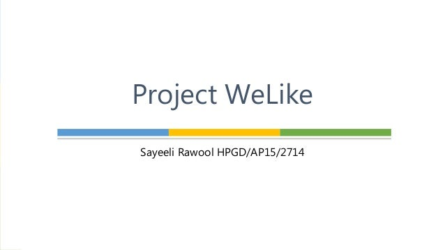 Sayeeli Rawool HPGD/AP15/2714 Project WeLike