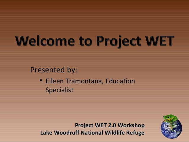 Project WET 2.0 WorkshopProject WET 2.0 WorkshopLake Woodruff National Wildlife RefugeLake Woodruff National Wildlife Refu...