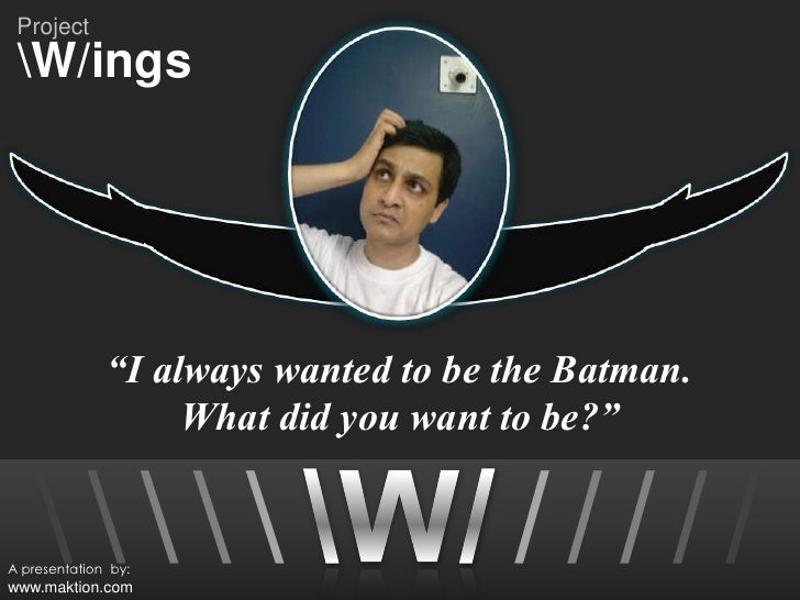 """I always wanted to be the Batman.  <br />What did you want to be?""<br /><br /><br /><br />W/<br /><br /><br />/<br />/<br..."
