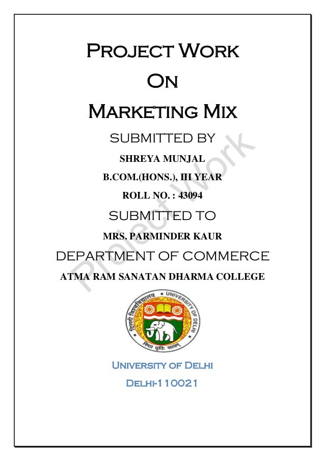 Project Work On Marketing Mix SUBMITTED BY SHREYA MUNJAL B.COM.(HONS.), III YEAR ROLL NO. : 43094 SUBMITTED TO MRS. PARMIN...