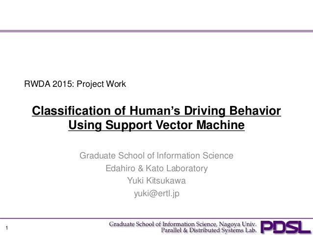 Classification of Human's Driving Behavior Using Support Vector Machine Graduate School of Information Science Edahiro & K...