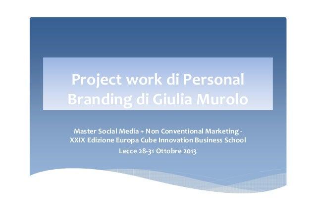 Project work di Personal Branding di Giulia Murolo Master Social Media + Non Conventional Marketing XXIX Edizione Europa C...