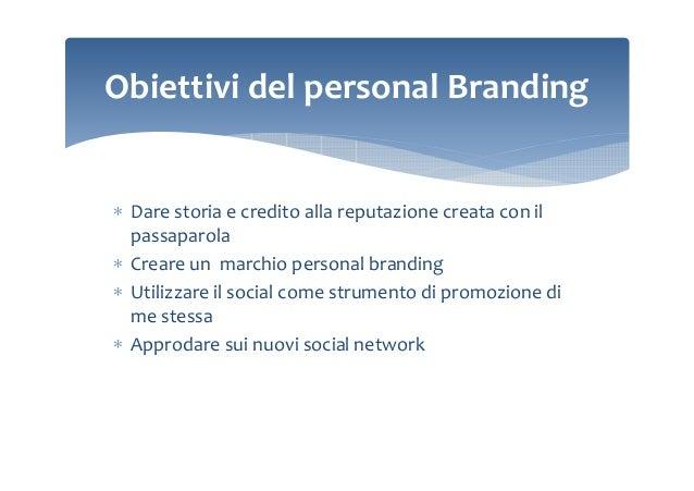 Obiettivi del personal Branding  ∗ Dare storia e credito alla reputazione creata con il passaparola ∗ Creare un marchio pe...