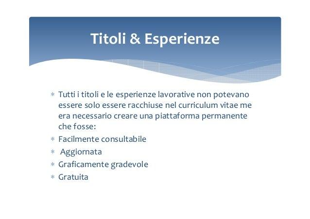 Titoli & Esperienze  ∗ Tutti i titoli e le esperienze lavorative non potevano essere solo essere racchiuse nel curriculum ...