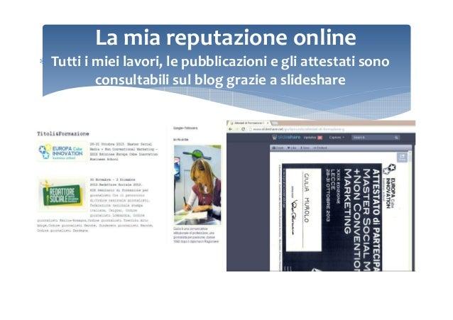La mia reputazione online ∗ Tutti i miei lavori, le pubblicazioni e gli attestati sono consultabili sul blog grazie a slid...