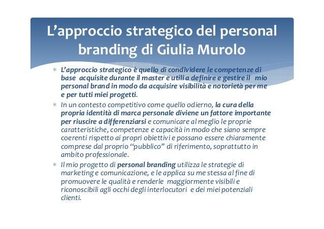 L'approccio strategico del personal branding di Giulia Murolo ∗ L'approccio strategico è quello di condividere le competen...