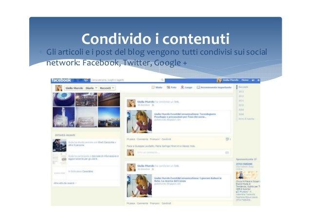 Condivido i contenuti ∗ Gli articoli e i post del blog vengono tutti condivisi sui social network: Facebook, Twitter, Goog...