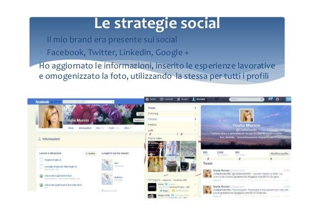 Le strategie social ∗ Il mio brand era presente sui social ∗ Facebook, Twitter, Linkedin, Google + Ho aggiornato le inform...