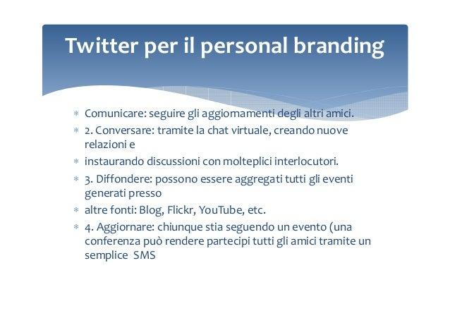 Twitter per il personal branding ∗ Comunicare: seguire gli aggiornamenti degli altri amici. ∗ 2. Conversare: tramite la ch...