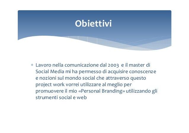 Obiettivi  ∗ Lavoro nella comunicazione dal 2003 e il master di Social Media mi ha permesso di acquisire conoscenze e nozi...