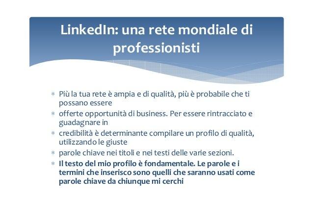 LinkedIn: una rete mondiale di professionisti ∗ Più la tua rete è ampia e di qualità, più è probabile che ti possano esser...