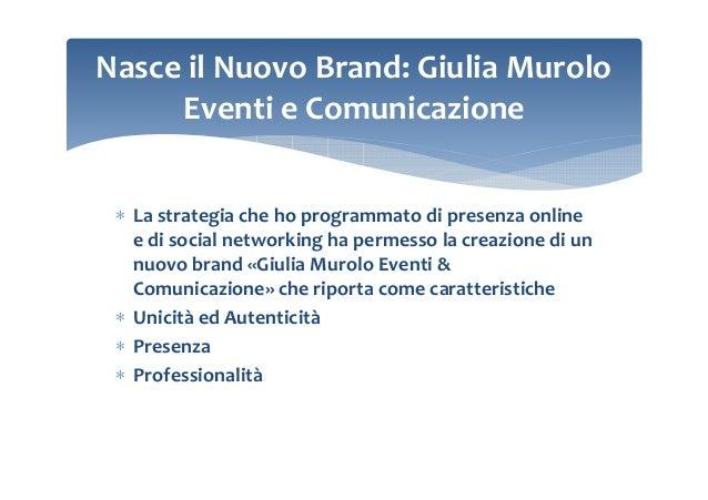 Nasce il Nuovo Brand: Giulia Murolo Eventi e Comunicazione ∗ La strategia che ho programmato di presenza online e di socia...