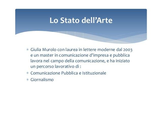 Lo Stato dell'Arte  ∗ Giulia Murolo con laurea in lettere moderne dal 2003 e un master in comunicazione d'impresa e pubbli...