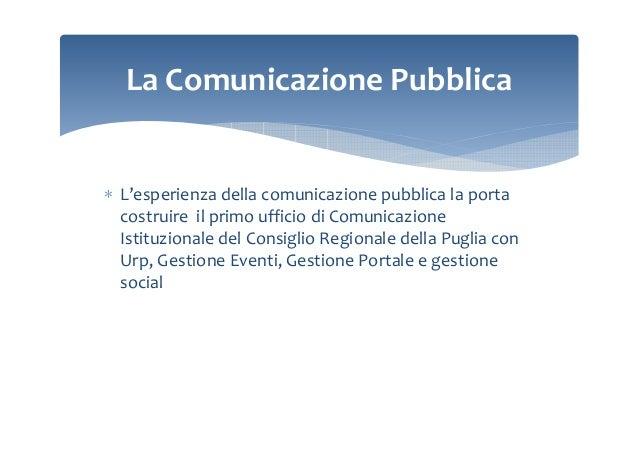 La Comunicazione Pubblica  ∗ L'esperienza della comunicazione pubblica la porta costruire il primo ufficio di Comunicazion...