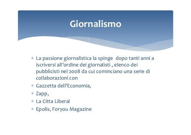 Giornalismo  ∗ La passione giornalistica la spinge dopo tanti anni a iscriversi all'ordine dei giornalisti , elenco dei pu...