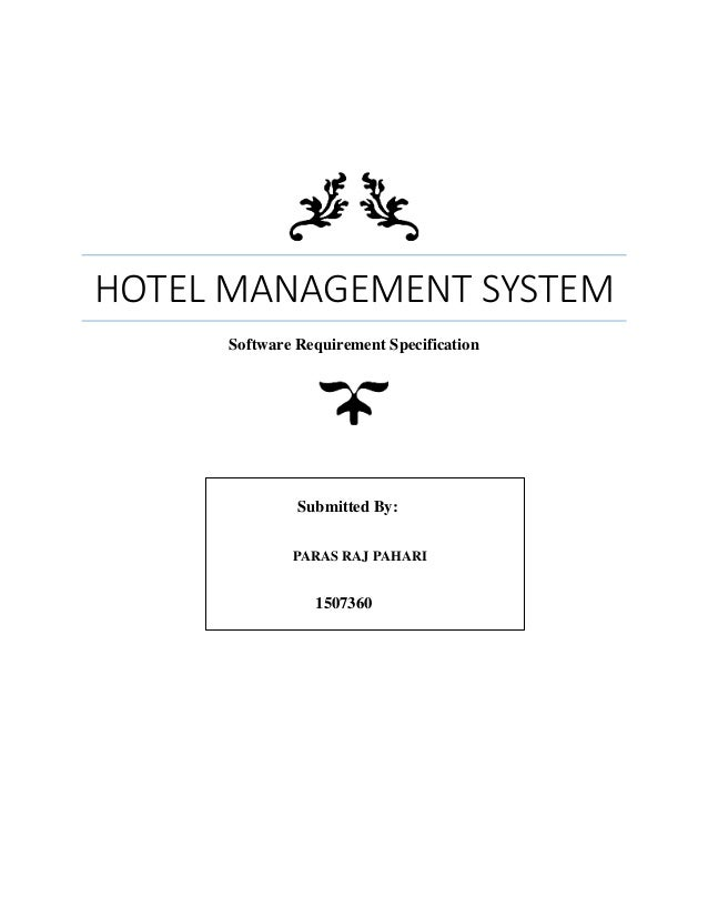 HOTEL MANAGEMENT SYSTEM Software Requirement Specification Submitted By: PARAS RAJ PAHARI 1507360