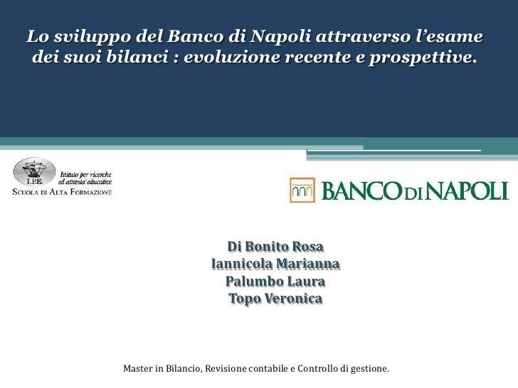 Lo sviluppo del Banco di Napoli attraverso l'esame dei suoi bilanci : evoluzione recente e prospettive.<br />Di Bonito Ros...