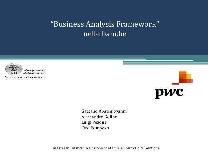 """Business Analysis Framework"" nelle banche<br />Gaetano Abategiovanni<br />Alessandro Golino<br />Luigi Pezone<br />Ciro P..."