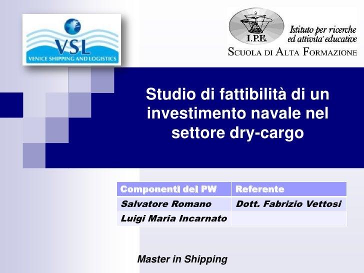 Master in Shipping<br />Studio di fattibilità di un investimento navale nel settore dry-cargo<br />