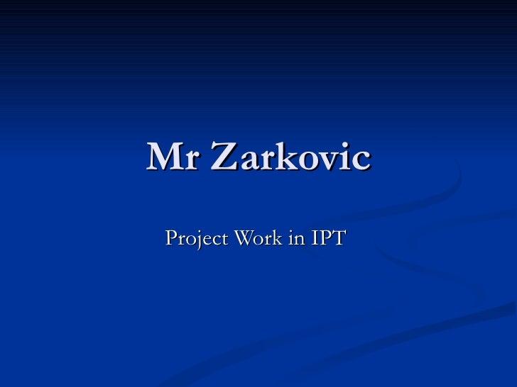 Mr ZarkovicProject Work in IPT
