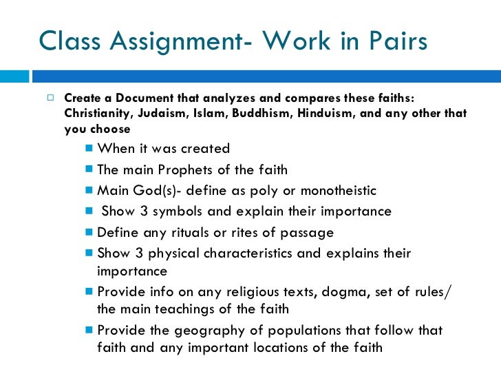 Class Assignment- Work in Pairs <ul><li>Create a Document that analyzes and compares these faiths: Christianity, Judaism, ...