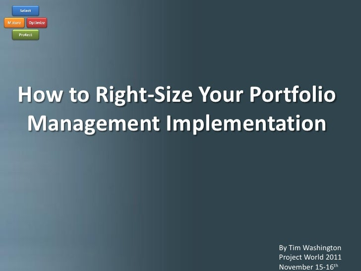 How to Right-size Your Portfolio ImplementationHow to Right-Size Your Portfolio Management Implementation                 ...