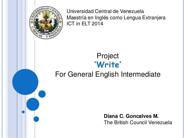Universidad Central de Venezuela Maestría en Inglés como Lengua Extranjera ICT in ELT 2014 Diana C. Goncalves M. The Briti...