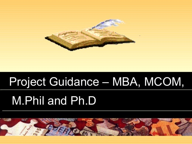 Project Guidance – MBA, MCOM,Project Guidance – MBA, MCOM, M.Phil and Ph.DM.Phil and Ph.D