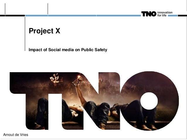 Project X                  Impact of Social media on Public SafetyArnout de Vries