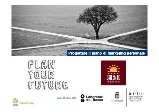 Progettare il piano di marketing personale  Lecce, 11 ottobre 2013 Stefano Principato