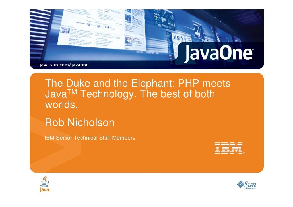 The Duke and the Elephant: PHP meets JavaTM Technology. The best of both worlds. Rob Nicholson                            ...