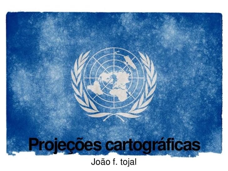 Projeções cartográficas        João f. tojal