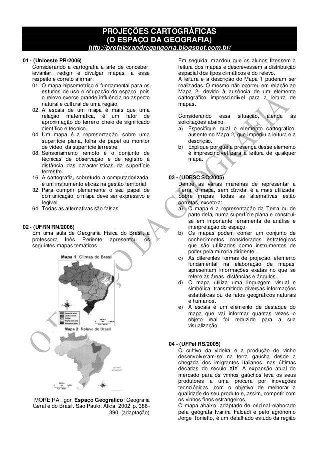 PROJEÇÕES CARTOGRÁFICAS (O ESPAÇO DA GEOGRAFIA) http://profalexandregangorra.blogspot.com.br/ 01 - (Unioeste PR/2006) Cons...