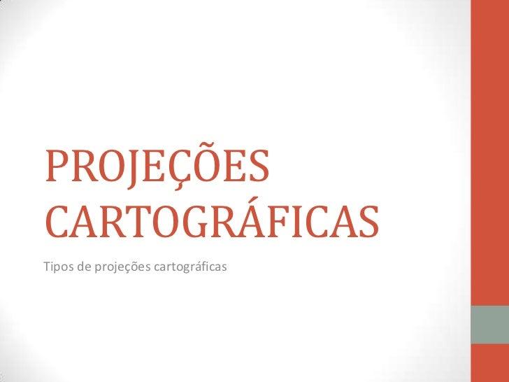 PROJEÇÕESCARTOGRÁFICASTipos de projeções cartográficas
